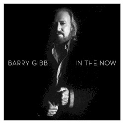 In the Now by Barry Gibb